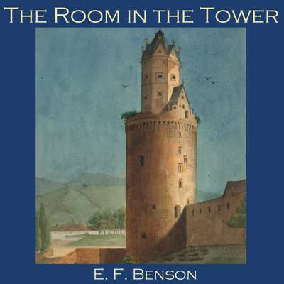 The Room in the Tower Audiobook, by E. F. Benson
