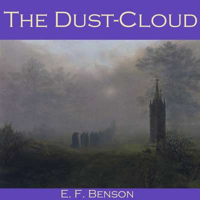 The Dust-Cloud Audiobook, by E. F. Benson