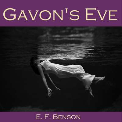 Gavon's Eve Audiobook, by E. F. Benson