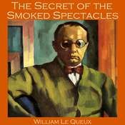 The Secret of the Smoked Spectacles Audiobook, by William Le Queux