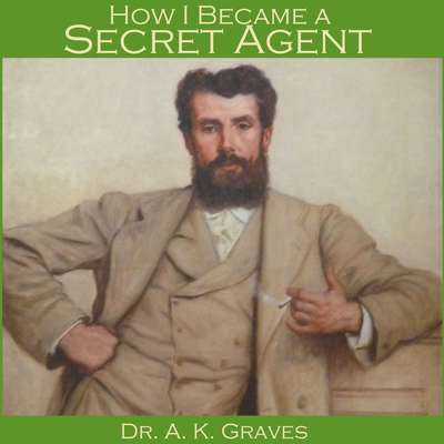 How I Became a Secret Agent Audiobook, by A. K. Graves
