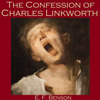 The Confession of Charles Linkworth Audiobook, by E. F. Benson