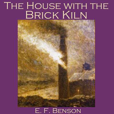 The House with the Brick Kiln Audiobook, by E. F. Benson