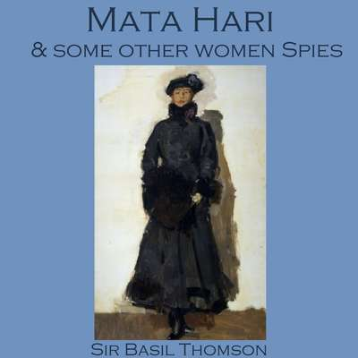 Mata Hari and Some Other Women Spies Audiobook, by Basil Thomson