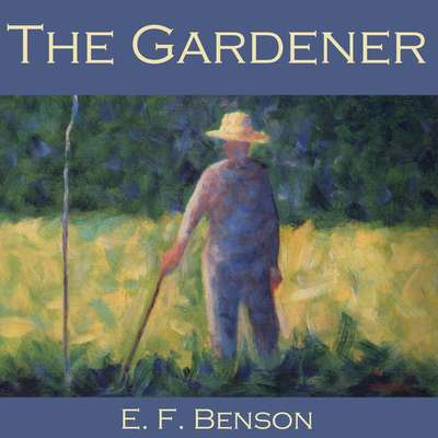 The Gardener Audiobook, by E. F. Benson