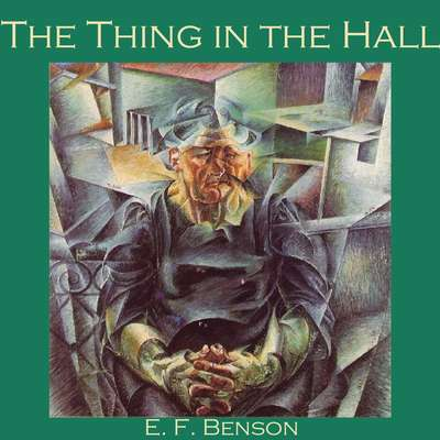 The Thing in the Hall Audiobook, by E. F. Benson