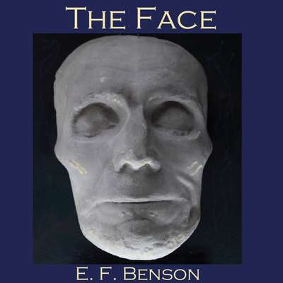 The Face Audiobook, by E. F. Benson