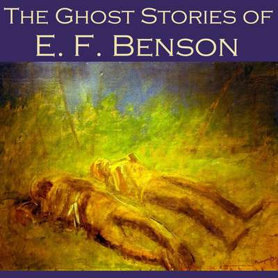 The Ghost Stories of E. F. Benson Audiobook, by E. F. Benson