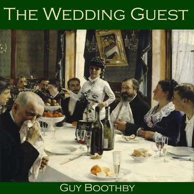 The Wedding Guest Audiobook, by Guy Boothby