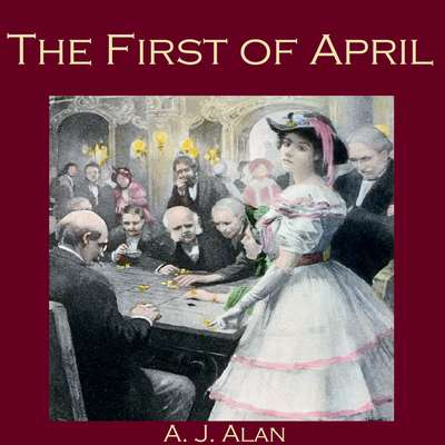 The First of April Audiobook, by A. J. Alan
