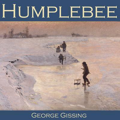 Humplebee Audiobook, by George Gissing