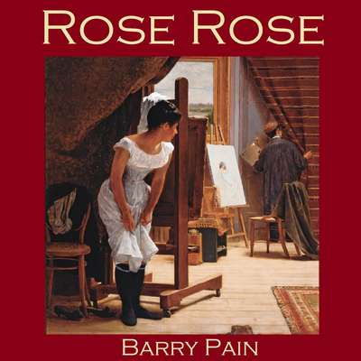 Rose Rose Audiobook, by Barry Pain