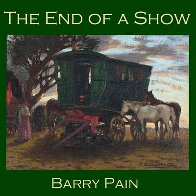 The End of a Show Audiobook, by Barry Pain