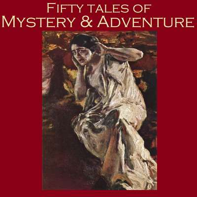 Fifty Tales of Mystery and Adventure Audiobook, by various authors