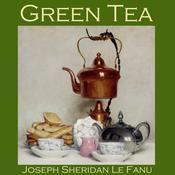 Green Tea Audiobook, by J. Sheridan Le Fanu