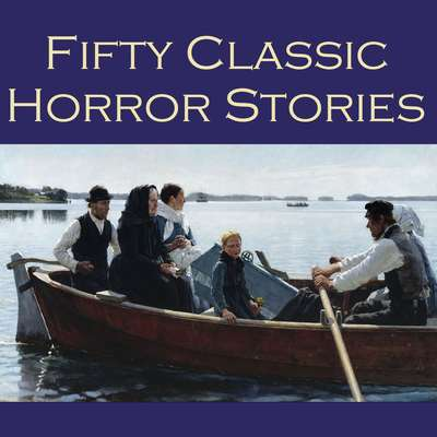Fifty Classic Horror Stories Audiobook, by various authors