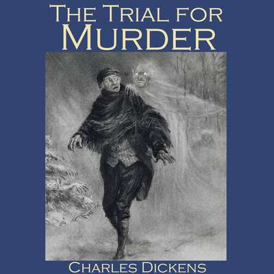 The Trial for Murder Audiobook, by Charles Dickens