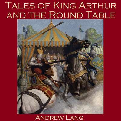 Tales of King Arthur and the Round Table Audiobook, by Andrew Lang