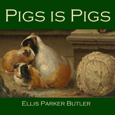 Pigs Is Pigs Audiobook, by Ellis Parker Butler