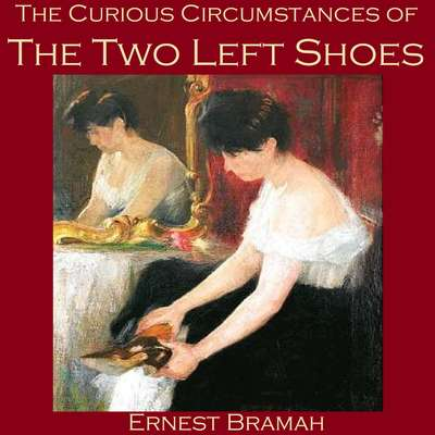 The Curious Circumstances of the Two Left Shoes Audiobook, by Ernest Bramah