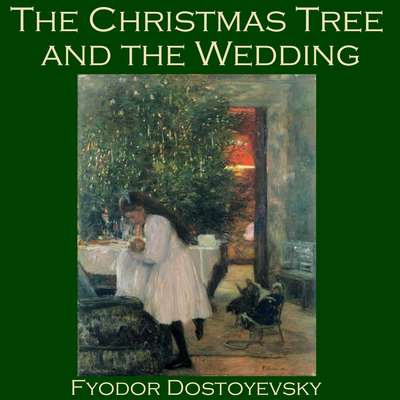 The Christmas Tree and the Wedding Audiobook, by Fyodor Dostoevsky