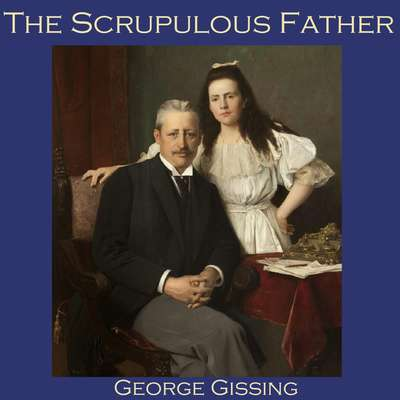 The Scrupulous Father Audiobook, by George Gissing