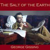 The Salt of the Earth Audiobook, by George Gissing