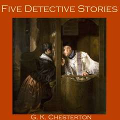 Five Detective Stories by G. K. Chesterton Audiobook, by G. K. Chesterton