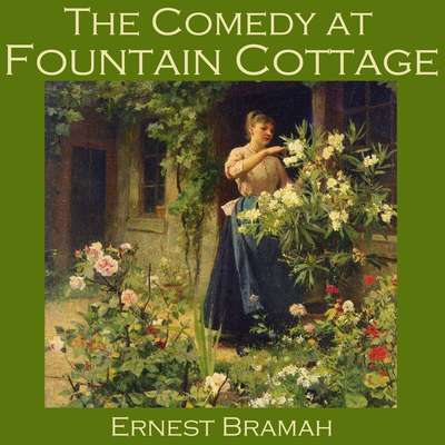 The Comedy at Fountain Cottage Audiobook, by Ernest Bramah