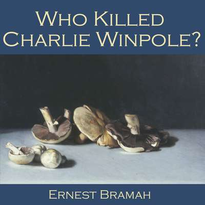 Who Killed Charlie Winpole? Audiobook, by Ernest Bramah