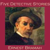 Five Detective Stories by Ernest Bramah Audiobook, by Ernest Bramah