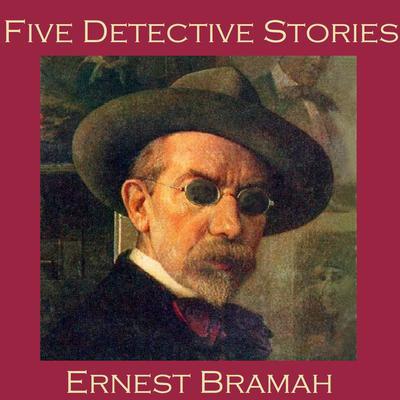 Five Detective Stories by Ernest Bramah Audiobook, by Ernest Bramah