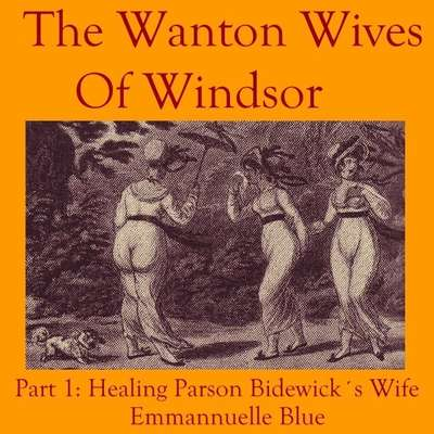 The Wanton Wives of Windsor Part 1: Healing Parson Bideford's Wife Audiobook, by Emmannuelle Blue