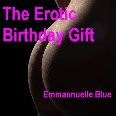 The Erotic Birthday Gift Part 1 Audiobook, by Emmannuelle Blue