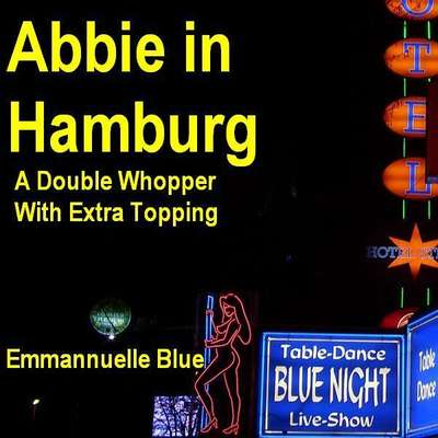 Abbie in Hamburg: A Double Whopper with Extra Topping Audiobook, by Emmannuelle Blue