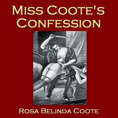 Miss Coote's Confession: The Voluptuous Experiences of an Old Maid Audiobook, by Rosa Belinda Coote