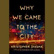Why We Came to the City, by Kristopher Jansma