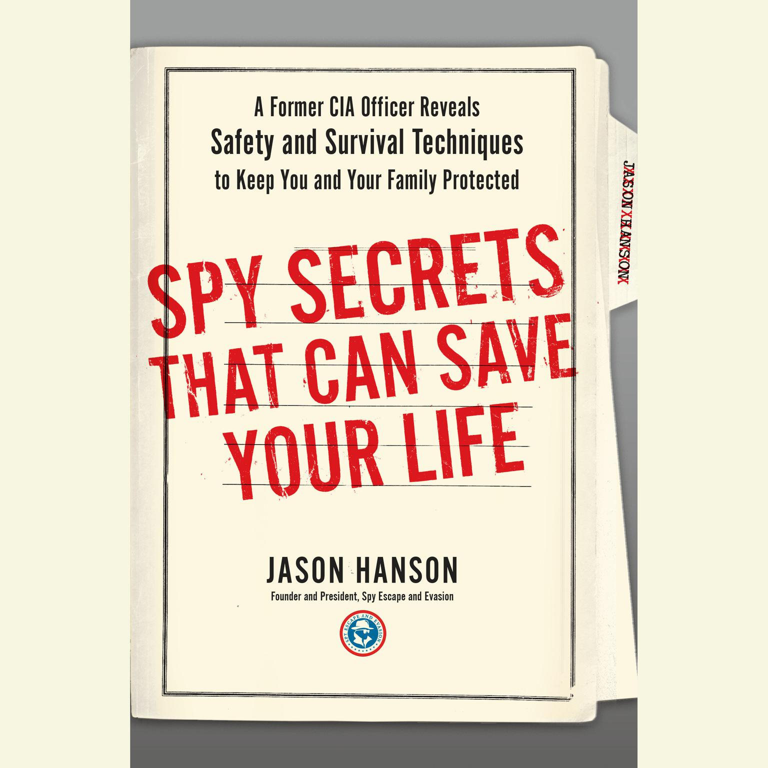 Printable Spy Secrets That Can Save Your Life: A Former CIA Officer Reveals Safety and Survival Techniques to Keep You and Your Family Protected Audiobook Cover Art