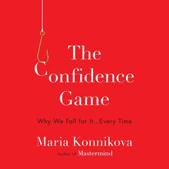 The Confidence Game: Why We Fall for It . . . Every Time Audiobook, by