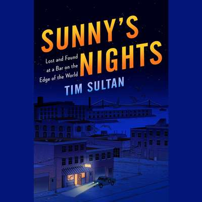 Sunnys Nights: Lost and Found at the Bar at the End of the World Audiobook, by Tim Sultan