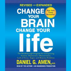 Change Your Brain, Change Your Life (Revised and Expanded): The Breakthrough Program for Conquering Anxiety, Depression, Obsessiveness, Lack of Focus, Anger, and Memory Problems Audiobook, by Author Info Added Soon