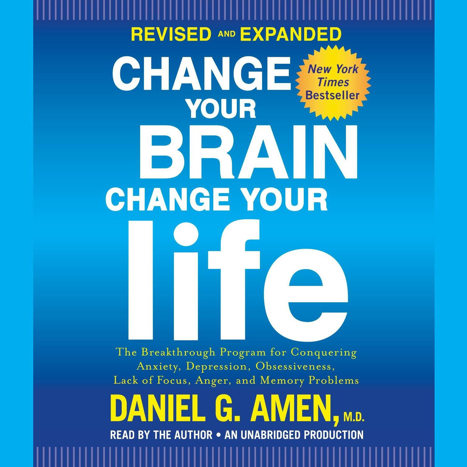 Printable Change Your Brain, Change Your Life, Revised and Expanded: The Breakthrough Program for Conquering Anxiety, Depression, Obsessiveness, Lack of Focus, Anger, and Memory Problems Audiobook Cover Art