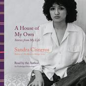 A House of My Own: Stories from My Life Audiobook, by Sandra Cisneros