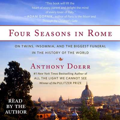 Four Seasons in Rome: On Twins, Insomnia, and the Biggest Funeral in the History of the World Audiobook, by Anthony Doerr