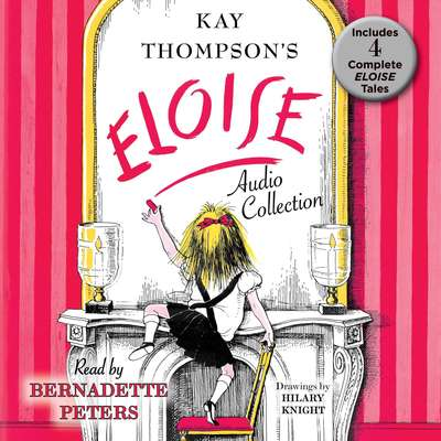 The Eloise Audio Collection: Four Complete Eloise Tales: Eloise , Eloise in Paris, Eloise at Christmas Time and Eloise in Moscow Audiobook, by Kay Thompson