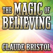 The Magic of Believing Audiobook, by Claude Bristol