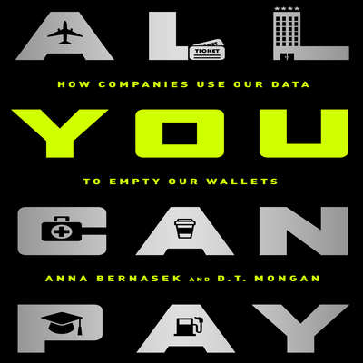 All You Can Pay: How Companies Use Our Data to Empty Our Wallets Audiobook, by Anna Bernasek