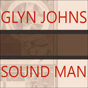 Sound Man: A Life Recording Hits with the Rolling Stones, the Who, Led Zeppelin, the Eagles, Eric Clapton, the Faces, by Glyn Johns
