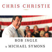 Chris Christie: The Inside Story of His Rise to Power Audiobook, by Bob Ingle, Michael Symons