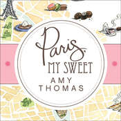 Paris, My Sweet: A Year in the City of Light (and Dark Chocolate), by Amy Thomas